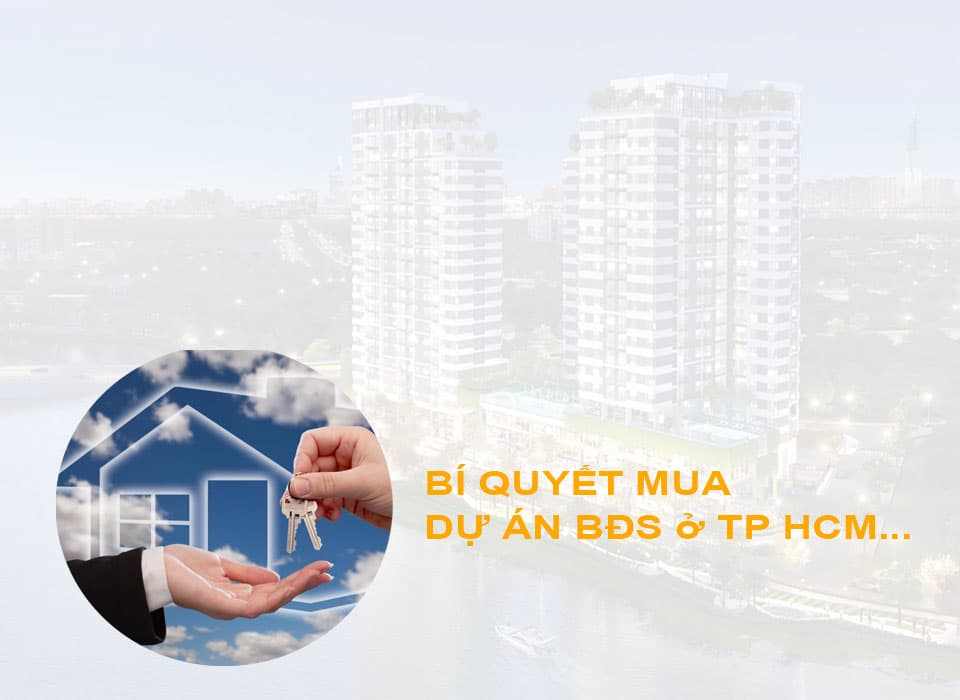 Bí quyết mua dự án BĐS ở Tp. HCM (dành cho nhà đầu tư)